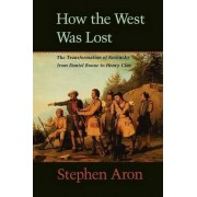 How the West Was Lost by Stephen Aron