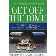 Get Off the Dime by Sreedhar Potarazu
