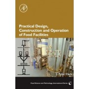 Practical Design, Construction and Operation of Food Facilities by J. Peter Clark