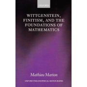 Wittgenstein, Finitism, and the Foundations of Mathematics by Mathieu Marion