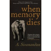 When Memory Dies by A. Sivanandan