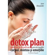 Detox plan. Planul tau de detoxificare, cum sa-ti purifici corpul, mintea si emotiile