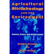 Agricultural Biotechnology and the Environment by Sheldon Krimsky