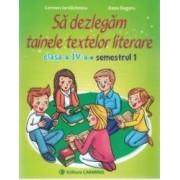 Sa Dezlegam Tainele Textelor Literare Cls 4 Sem.1 i - Carmen Iordachescu Dana Dogaru
