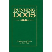 Running Dogs - Or, Dogs That Hunt By Sight - The Early History, Origins, Breeding & Management Of Greyhounds, Whippets, Irish Wolfhounds, Deerhounds, Borzoi and Other Allied Eastern Hounds by Tony Read