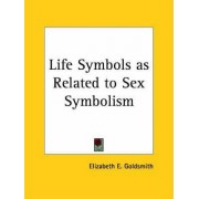 Life Symbols as Related to Sex Symbolism (1924) by Elizabeth E. Goldsmith