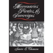 Mercenaries, Pirates and Sovereigns by Janice E. Thomson