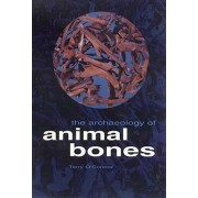The Archaeology of Animal Bones by Terry O'Connor