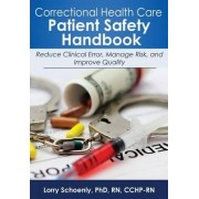 Correctional Health Care Patient Safety Handbook by Lorry Schoenly