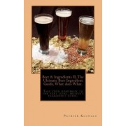 Beer and Ingredients II, the Ultimate Beer Ingredient Guide, What Does What. by MR Patrick Klungle