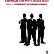 Corporate and White Collar Crime by John P. Minkes