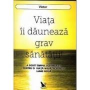 Viata ii dauneaza grav sanatatii - Victor