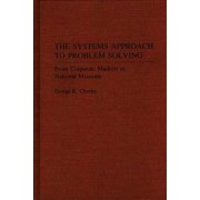 The Systems Approach to Problem Solving by George K. Chacko