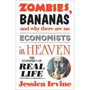 Zombies, Bananas and Why There are No Economists in Heaven by Jessica Irvine
