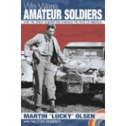 We Were Amateur Soldiers: How the Great Generation Changed the Face of America