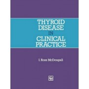 Thyroid Disease in Clinical Practice by I. Ross McDougall