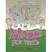 Mazes for Teens - Super Fun Activity Book by Smarter Activity Books For Kids