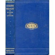 The Golden Treasury, Selected From The Best Songs And Lyrical Poems In The English Language And Arranged With Notes
