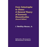 From Catastrophe to Chaos 2000: Mathematics, Microeconomics, Macroeconomics, and Finance Volume 1 by J.Barkley Rosser