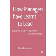 How Managers Have Learnt to Lead by Steve Kempster