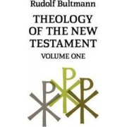 Theology of the New Testament by Rudolf Bultmann