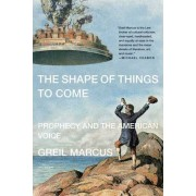 The Shape of Things to Come by Contributor Greil Marcus