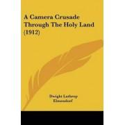 A Camera Crusade Through the Holy Land (1912) by Dwight Lathrop Elmendorf