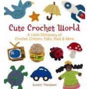 Cute Crochet World by Suzann Thompson