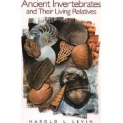 Ancient Invertebrates and Their Living Relatives by Harold L. Levin