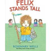 Felix Stands Tall by Rosemary Wells