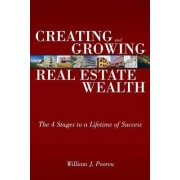Creating and Growing Real Estate Wealth by William J. Poorvu