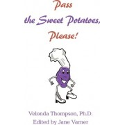 Pass the Sweet Potatoes Please! by Velonda Thompson