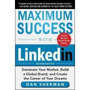 Maximum Success with Linkedin: Dominate Your Market, Build a Global Brand, and Create the Career of Your Dreams by Dan Sherman