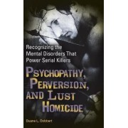 Psychopathy, Perversion, and Lust Homicide by Duane L. Dobbert