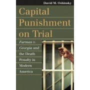 Capital Punishment on Trial by David M. Oshinsky