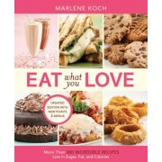 Eat What You Love: More Than 300 Incredible Recipes Low in Sugar, Fat, and Calories, Paperback