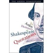 The Arden Dictionary of Shakespeare Quotations by William Shakespeare