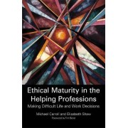 Ethical Maturity in the Helping Professions by Michael Carroll