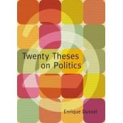 Twenty Theses on Politics by Enrique Dussel