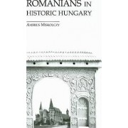 Romanians in Historic Hungary by Ambrus Miskolczy
