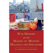 War Memory and the Making of Modern Malaysia and Singapore by Kevin Blackburn