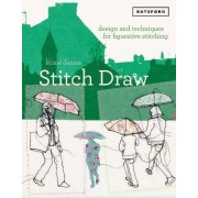 Stitch Draw: Design and Technique for Figurative Stitching by Rosie James