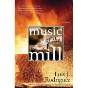 Music of the Mill by Luis J Rodriguez