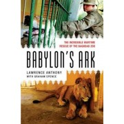Babylon's Ark: The Incredible Wartime Rescue of the Baghdad Zoo, Paperback