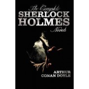The Complete Sherlock Holmes Novels - Unabridged - A Study In Scarlet, The Sign Of The Four, The Hound Of The Baskervilles, The Valley Of Fear by Sir Arthur Conan Doyle