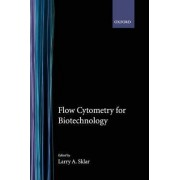 Flow Cytometry for Biotechnology by Larry A. Klar