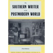 The Southern Writer in the Postmodern World by Fred Hobson