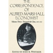 The Correspondence of Alfred Marshall, Economist: Towards the Close, 1903-24 v.3 by Alfred Marshall