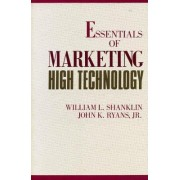 The Essentials of Marketing High Technology by William L. Shanklin