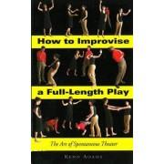 How to Improvise a Full-length Play by Kenn Adams